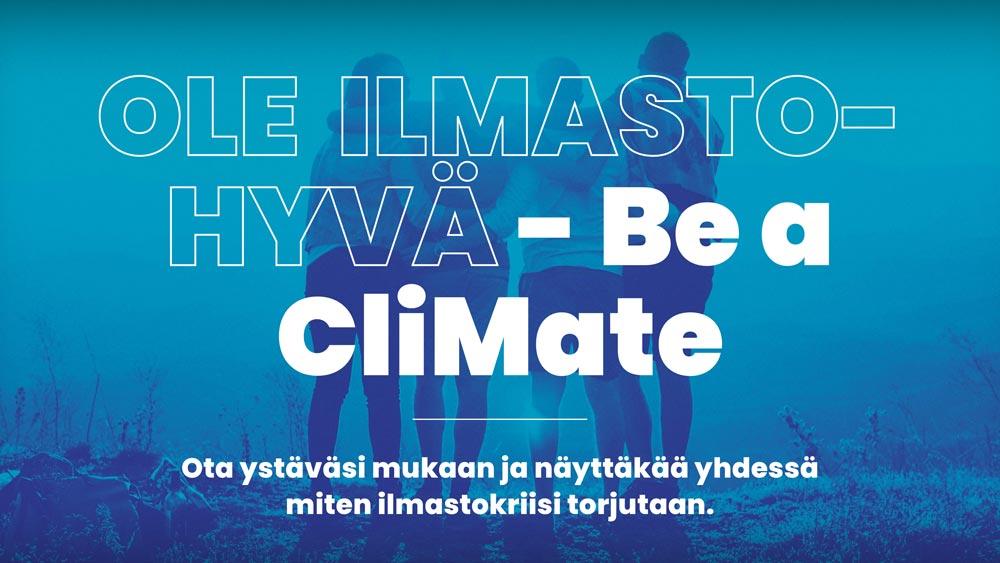 Ole ilmastohyvä - Be a CliMate. Ota ystäväsi mukaan ja näyttäkää yhdessä miten ilmastokriisi torjutaan.